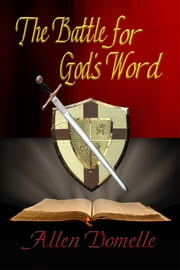 The Battle for God's Word ebook by Allen Domelle