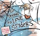 I'm Trying to Love Spiders ebook by Bethany Barton, Bethany Barton