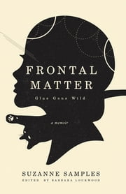 Frontal Matter - Glue Gone Wild ebook by Suzanne Samples, Barbara Lockwood