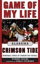 Game of My Life Alabama Crimson Tide ebook by Tommy Hicks,Chris Stewart