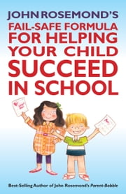 John Rosemond's Fail-Safe Formula for Helping Your Child Succeed in School ebook by John Rosemond
