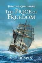 Pirates of the Caribbean: The Price of Freedom ebook by A.C. Crispin