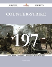 Counter-Strike 197 Success Secrets - 197 Most Asked Questions On Counter-Strike - What You Need To Know ebook by Douglas Dalton