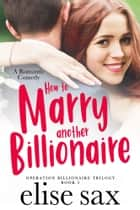 How to Marry Another Billionaire ebook by Elise Sax
