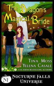 The Dragon's Magical Bride - A Nocturne Falls Universe Story ebook by Tina Moss, Yelena Casale