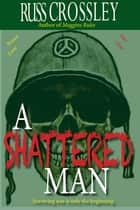 A Shattered Man ebook by Russ Crossley