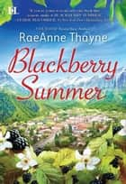 Blackberry Summer ebook by RaeAnne Thayne