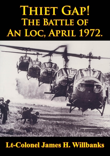 Thiet Gap! The Battle Of An Loc, April 1972. [Illustrated Edition] ebook by Lt-Colonel James H. Willbanks