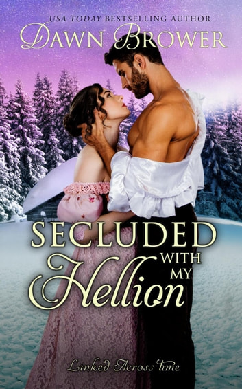 Secluded with My Hellion - Linked Across Time, #10 ebook by Dawn Brower