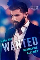 Wanted: A Monster Billionaire Romance ebook by Jani Kay, Normandie Alleman