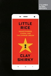 Little Rice - Smartphones, Xiaomi, and the Chinese Dream ebook by Clay Shirky