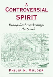A Controversial Spirit: Evangelical Awakenings in the South ebook by Philip N. Mulder