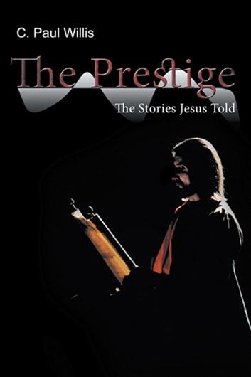 The Prestige - The Stories Jesus Told ebook by C. Paul Willis