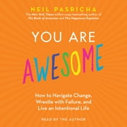 You Are Awesome - How to Navigate Change, Wrestle with Failure, and Live an Intentional Life ljudbok by Neil Pasricha