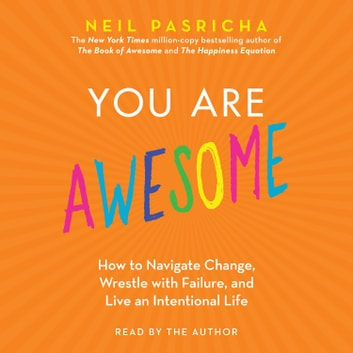 You Are Awesome - How to Navigate Change, Wrestle with Failure, and Live an Intentional Life äänikirja by Neil Pasricha