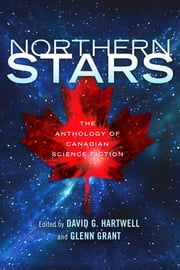 Northern Stars - The Anthology of Canadian Science Fiction ebook by Glenn Grant, David G. Hartwell