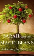 Sarah and the Magic Beans ebook by Merri Hiatt