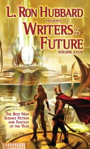 Writers of the Future Volume 28 ebook by L. Ron Hubbard, William Ledbetter, Marie Croke,...