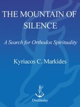The Mountain of Silence - A Search for Orthodox Spirituality ebook by Kyriacos C. Markides