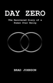 Day Zero - The Recovered Diary of a Human Star Being ebook by Brad Johnson