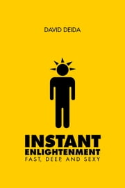 Instant Enlightenment - Fast, Deep, and Sexy ebook by David Deida