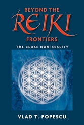 Beyond The Reiki Frontiers ebook by Vlad T. Popescu