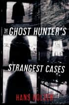 The Ghost Hunter's Strangest Cases ebook by Hans Holzer