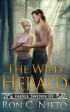 The Wild Herald - Faerie Sworn, #3 ebook by Ron C. Nieto