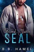 Second Chance SEAL - SEAL Team Hotties, #1 ebook by B. B. Hamel