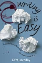 Writing is Easy ebook by Gert Loveday