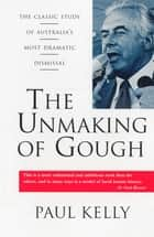The Unmaking of Gough ebook by Paul Kelly