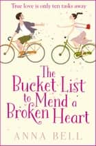 The Bucket List to Mend a Broken Heart - A laugh-out-loud feel-good romantic comedy ebook by Anna Bell