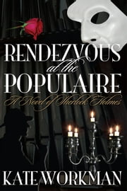 Rendezvous at The Populaire - A Novel of Sherlock Holmes ebook by Kate Workman