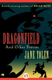 Dragonfield - and Other Stories ebook by Jane Yolen
