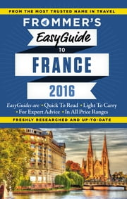 Frommer's EasyGuide to France 2016 ebook by Lily Heise, Mary Novakovich, Margie Rynn,...