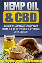 Hemp Oil & CBD - A Concise, Straightforward Beginner's Guide to Hemp Oil & CBD for Better Health, Better Mood and Faster Healing ebook by Joshua Harris
