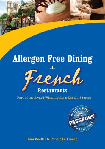 Allergen Free Dining in French Restaurants - Part of the Award-Winning Let's Eat Out! Series ebook by Kim Koeller,Robert La France