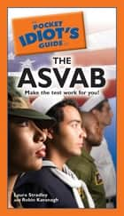 The Pocket Idiot's Guide to the ASVAB ebook by Laura Stradley, Robin Kavanagh