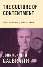 The Culture of Contentment ebook by Jeff Madrick, John Kenneth Galbraith