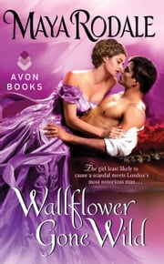 Wallflower Gone Wild ebook by Maya Rodale