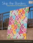 Skip the Borders - Easy Patterns for Modern Quilts ebook by Julie Herman