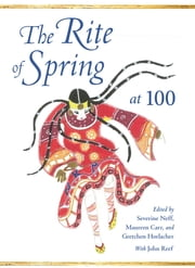 The Rite of Spring at 100 ebook by Severine Neff, Maureen Carr, Gretchen Horlacher,...