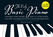 The Only Basic Piano Instruction Book You'll Ever Need - Learn to Play--from Reading Your First Notes to Constructing Complex Cords ebook by Brooke Halpin