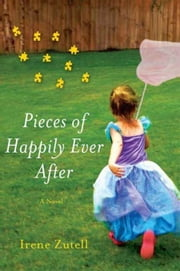 Pieces of Happily Ever After ebook by Irene Zutell