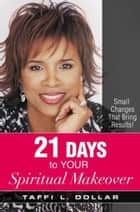 21 Days to Your Spiritual Makeover eBook by Taffi Dollar