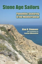 Stone Age Sailors - Paleolithic Seafaring in the Mediterranean ebook by Alan H Simmons