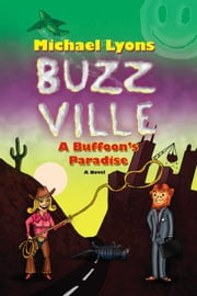 BUZZ VILLE: A Buffoon's Paradise ebook by Michael Lyons