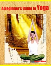 A Beginner's Guide to Yoga ebook by Jack Moore