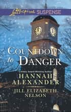 Countdown to Danger: Alive After New Year / New Year's Target (Mills & Boon Love Inspired Suspense) ebook by Hannah Alexander, Jill Elizabeth Nelson