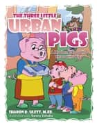 The Three Little Urban Pigs - A Modern Tale of the Three Little Pigs ebook by KENNY ESTRELLA, SHARON D. ULETT M.ED.